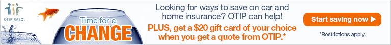 Time for a change. Looking for ways to save on car and home insurance? OTIP can help! PLUS, get a $20 gift card of your choice when you get a quote from OTIP.*